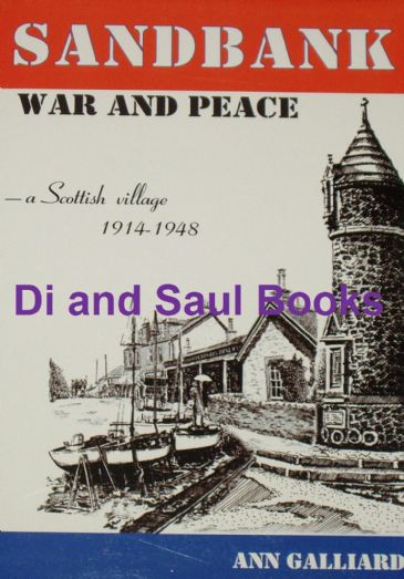 Sandbank, War and Peace - A Scottish Village 1914-1948, by Ann Galliard